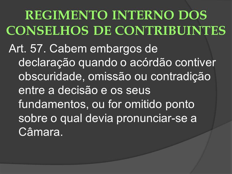 REGIMENTO INTERNO DOS CONSELHOS DE CONTRIBUINTES Art. 57. Cabem embargos de declaração quando o acórdão contiver obscuridade, omissão ou contradição e