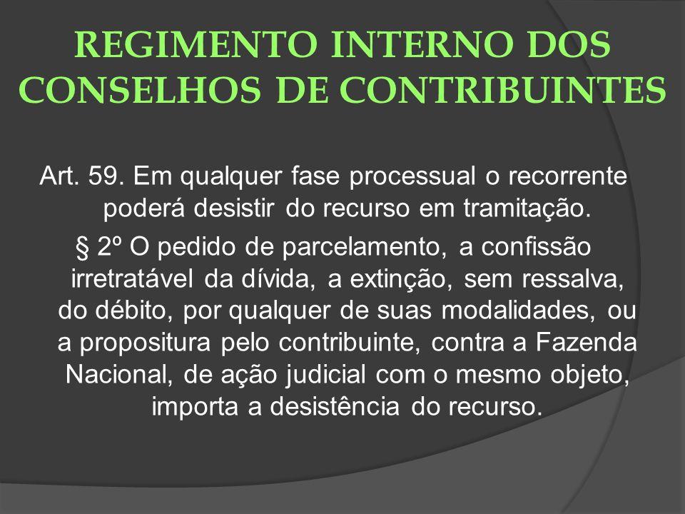 REGIMENTO INTERNO DOS CONSELHOS DE CONTRIBUINTES Art. 59. Em qualquer fase processual o recorrente poderá desistir do recurso em tramitação. § 2º O pe