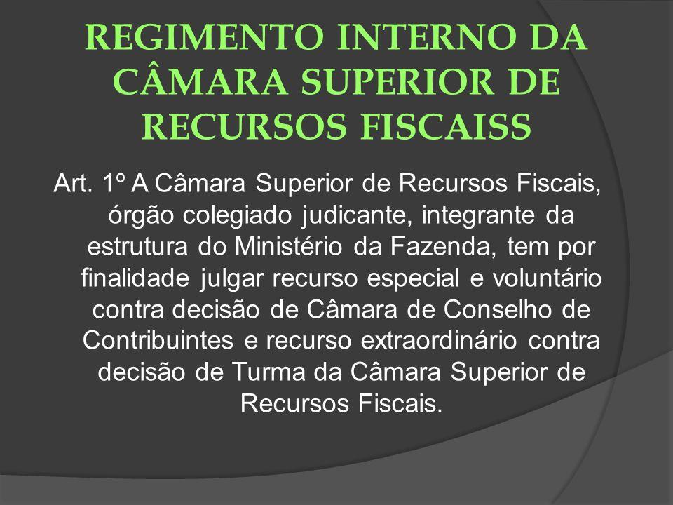 REGIMENTO INTERNO DA CÂMARA SUPERIOR DE RECURSOS FISCAISS Art. 1º A Câmara Superior de Recursos Fiscais, órgão colegiado judicante, integrante da estr