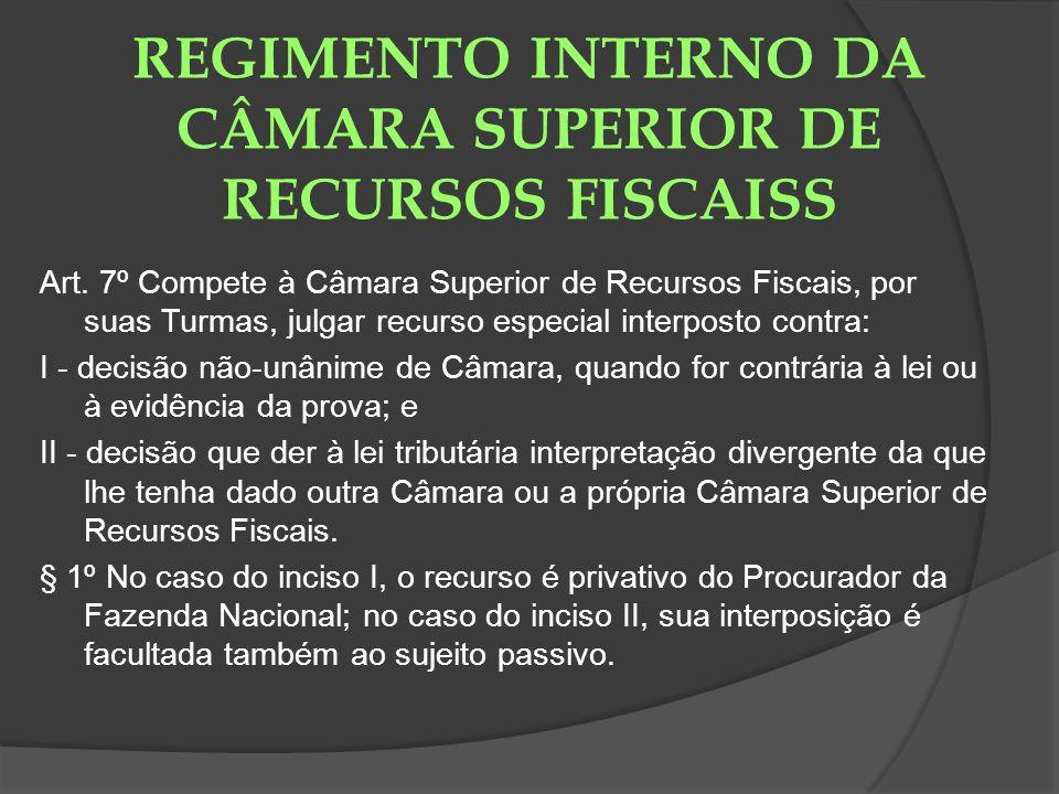 REGIMENTO INTERNO DA CÂMARA SUPERIOR DE RECURSOS FISCAISS Art. 7º Compete à Câmara Superior de Recursos Fiscais, por suas Turmas, julgar recurso espec