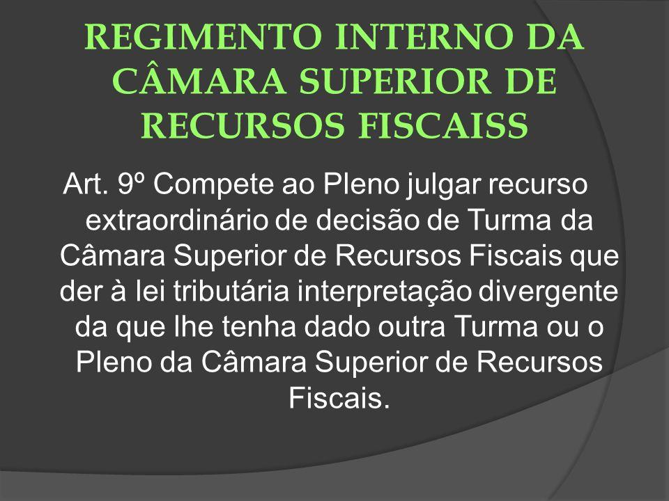 REGIMENTO INTERNO DA CÂMARA SUPERIOR DE RECURSOS FISCAISS Art. 9º Compete ao Pleno julgar recurso extraordinário de decisão de Turma da Câmara Superio