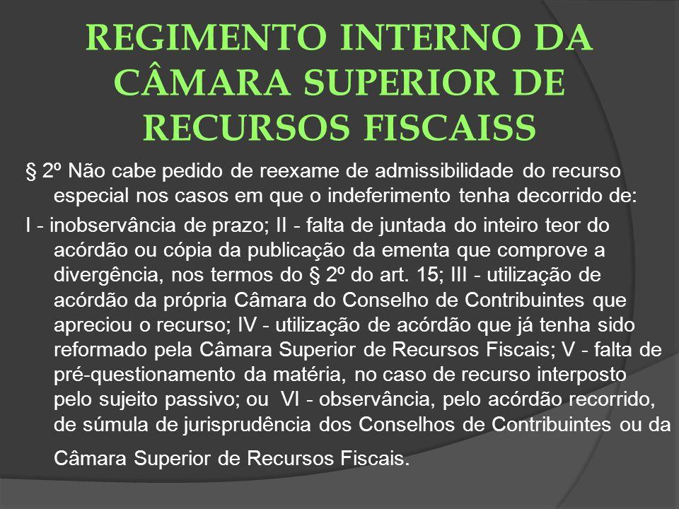 REGIMENTO INTERNO DA CÂMARA SUPERIOR DE RECURSOS FISCAISS § 2º Não cabe pedido de reexame de admissibilidade do recurso especial nos casos em que o in