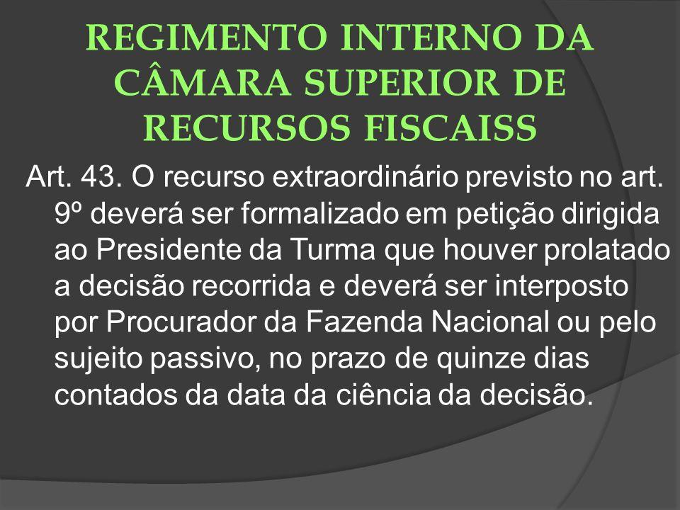 REGIMENTO INTERNO DA CÂMARA SUPERIOR DE RECURSOS FISCAISS Art. 43. O recurso extraordinário previsto no art. 9º deverá ser formalizado em petição diri