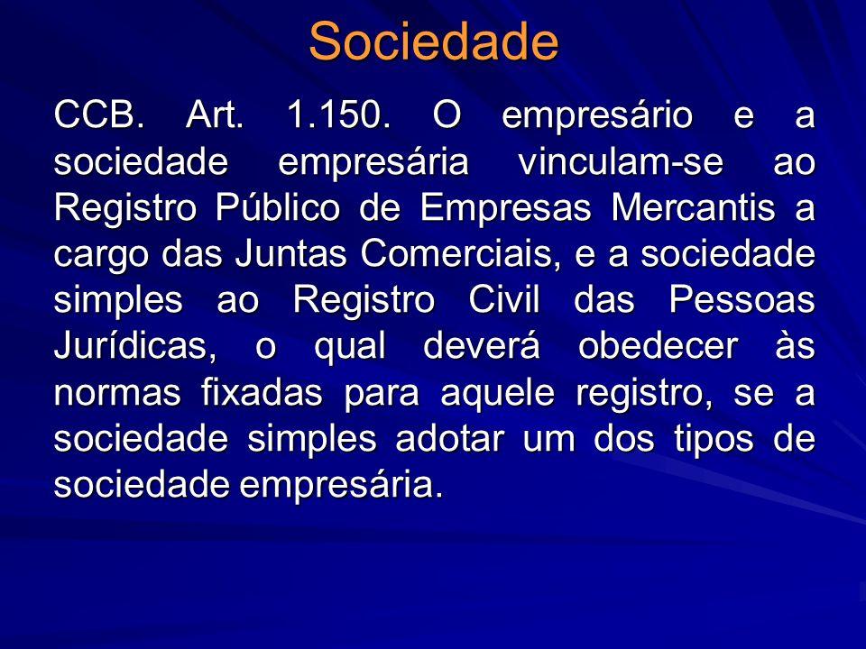 Sociedade CCB. Art. 1.150. O empresário e a sociedade empresária vinculam-se ao Registro Público de Empresas Mercantis a cargo das Juntas Comerciais,