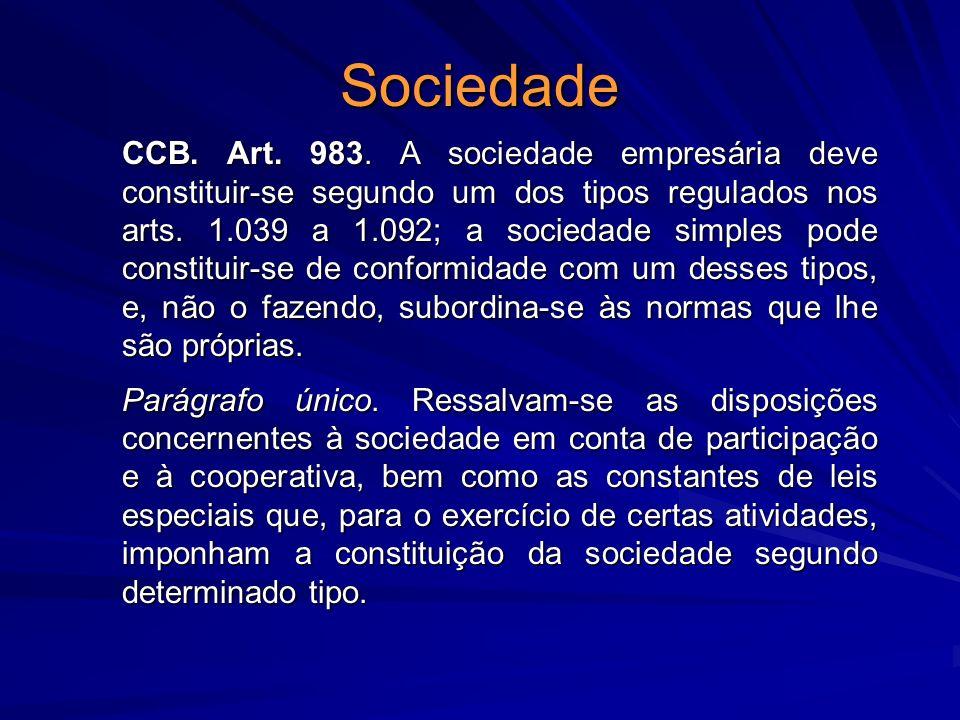 Sociedade CCB. Art. 983. A sociedade empresária deve constituir-se segundo um dos tipos regulados nos arts. 1.039 a 1.092; a sociedade simples pode co