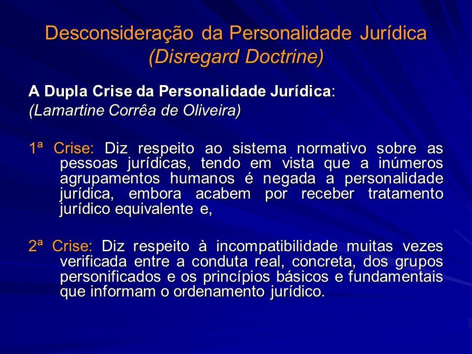 Desconsideração da Personalidade Jurídica (Disregard Doctrine) A Dupla Crise da Personalidade Jurídica: (Lamartine Corrêa de Oliveira) 1ª Crise: Diz r