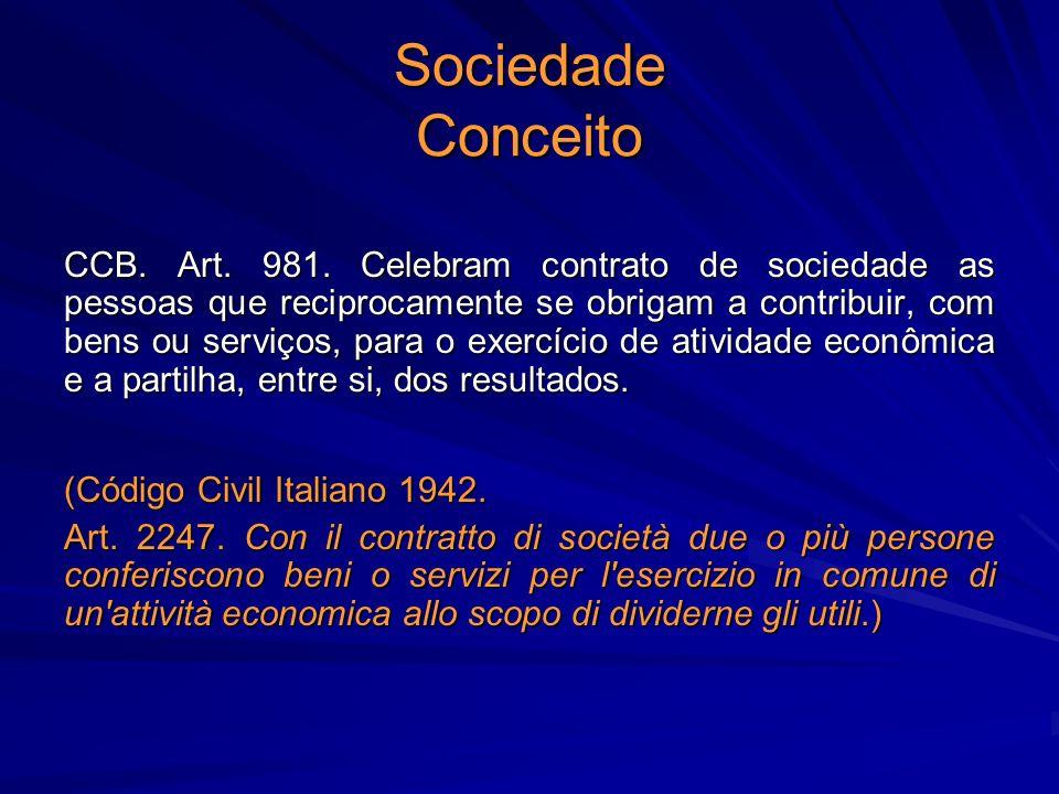 Sociedade Conceito CCB. Art. 981. Celebram contrato de sociedade as pessoas que reciprocamente se obrigam a contribuir, com bens ou serviços, para o e