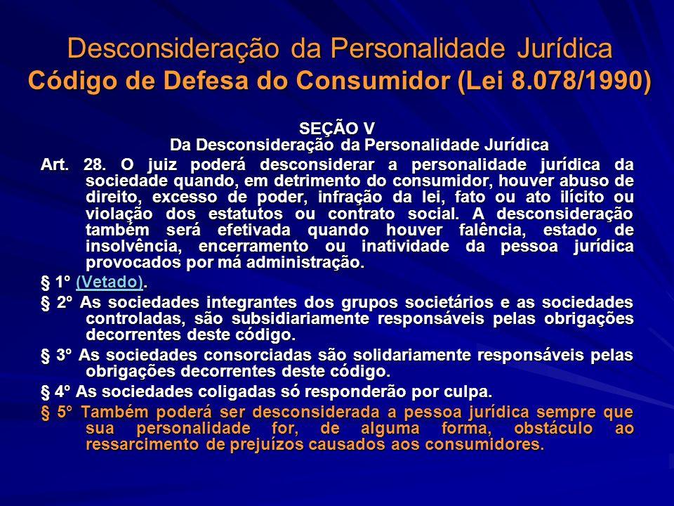 Desconsideração da Personalidade Jurídica Código de Defesa do Consumidor (Lei 8.078/1990) SEÇÃO V Da Desconsideração da Personalidade Jurídica Art. 28
