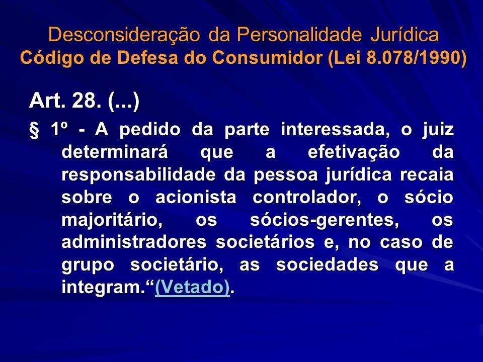 Desconsideração da Personalidade Jurídica Código de Defesa do Consumidor (Lei 8.078/1990) Art. 28. (...) § 1º - A pedido da parte interessada, o juiz