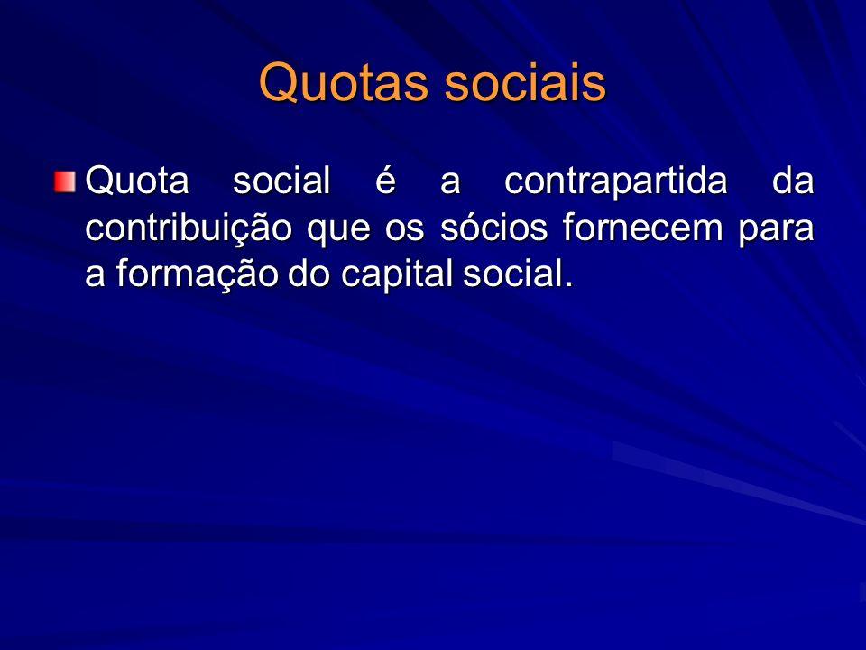 Quotas sociais Quota social é a contrapartida da contribuição que os sócios fornecem para a formação do capital social.