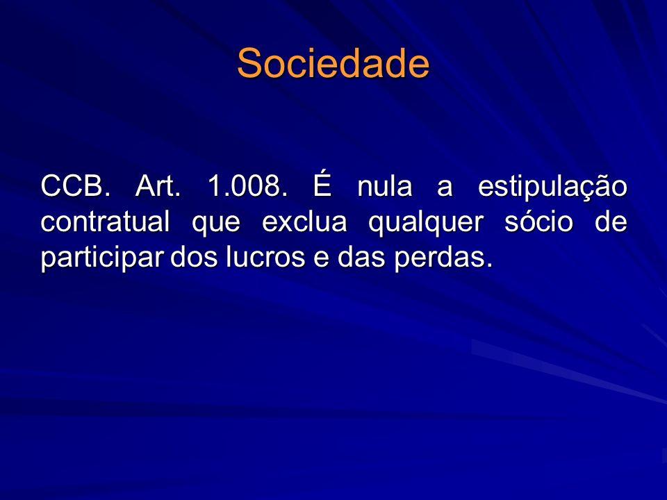 Sociedade CCB. Art. 1.008. É nula a estipulação contratual que exclua qualquer sócio de participar dos lucros e das perdas.