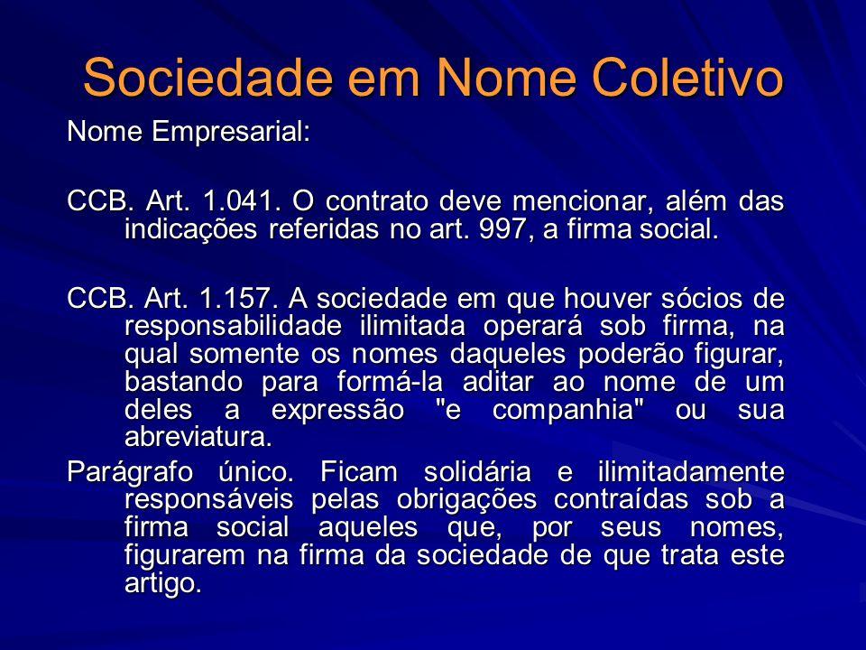Sociedade em Nome Coletivo Nome Empresarial: CCB. Art. 1.041. O contrato deve mencionar, além das indicações referidas no art. 997, a firma social. CC