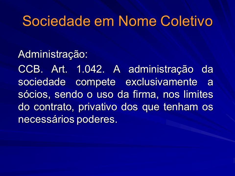 Sociedade em Nome Coletivo Administração: CCB. Art. 1.042. A administração da sociedade compete exclusivamente a sócios, sendo o uso da firma, nos lim