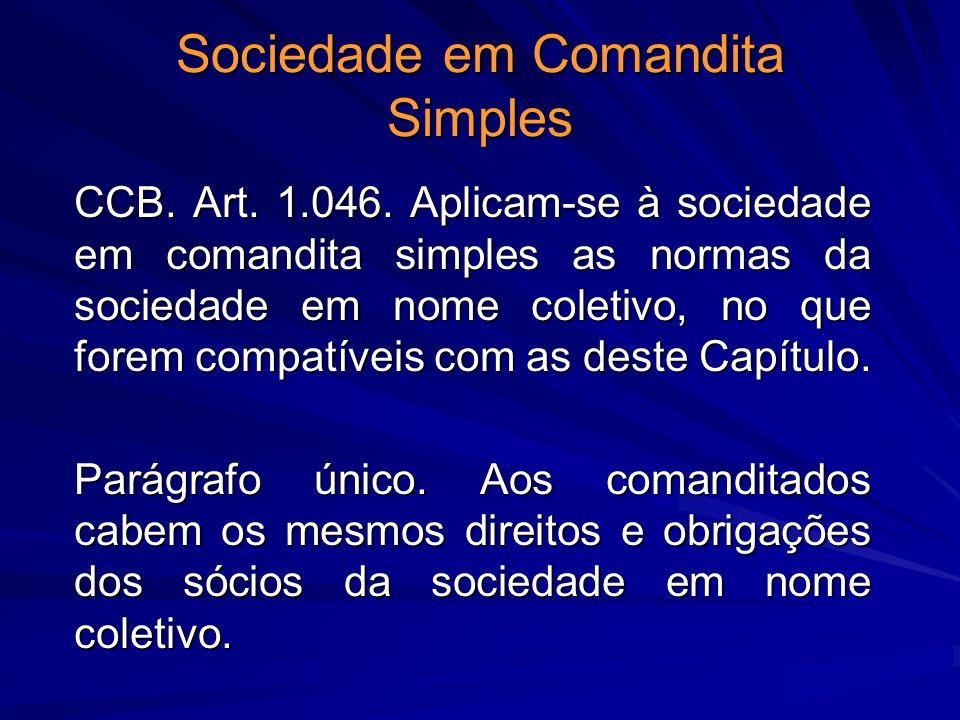 Sociedade em Comandita Simples CCB. Art. 1.046. Aplicam-se à sociedade em comandita simples as normas da sociedade em nome coletivo, no que forem comp