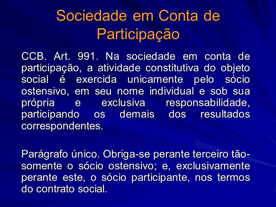 Sociedade em Conta de Participação CCB. Art. 991. Na sociedade em conta de participação, a atividade constitutiva do objeto social é exercida unicamen