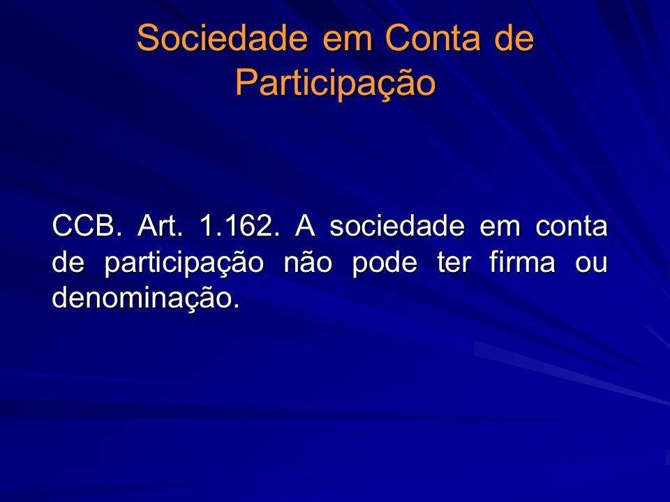 Sociedade em Conta de Participação CCB. Art. 1.162. A sociedade em conta de participação não pode ter firma ou denominação.