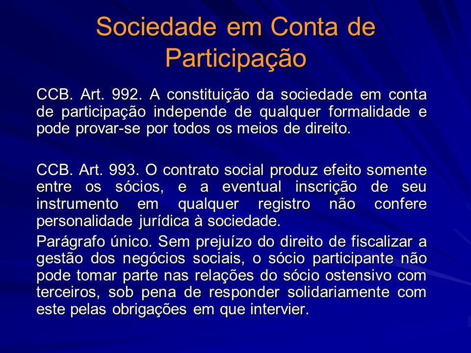 Sociedade em Conta de Participação CCB. Art. 992. A constituição da sociedade em conta de participação independe de qualquer formalidade e pode provar