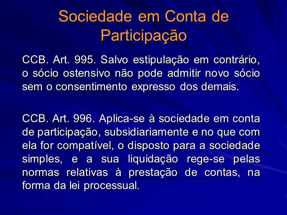 Sociedade em Conta de Participação CCB. Art. 995. Salvo estipulação em contrário, o sócio ostensivo não pode admitir novo sócio sem o consentimento ex
