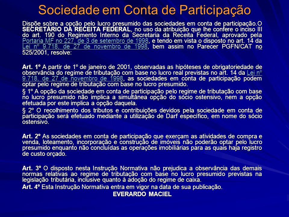 Sociedade em Conta de Participação Dispõe sobre a opção pelo lucro presumido das sociedades em conta de participação.O SECRETÁRIO DA RECEITA FEDERAL,