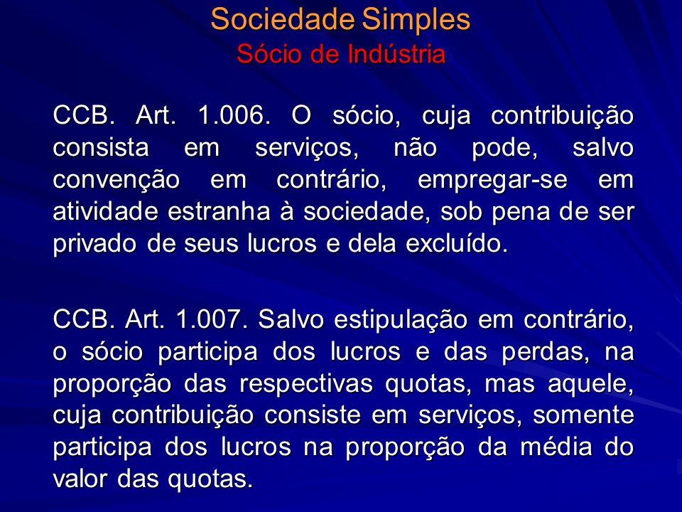 Sociedade Simples Sócio de Indústria CCB. Art. 1.006. O sócio, cuja contribuição consista em serviços, não pode, salvo convenção em contrário, emprega
