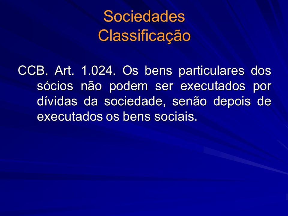 Sociedades Classificação CCB. Art. 1.024. Os bens particulares dos sócios não podem ser executados por dívidas da sociedade, senão depois de executado