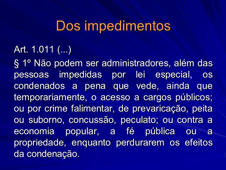 Dos impedimentos Art. 1.011 (...) § 1º Não podem ser administradores, além das pessoas impedidas por lei especial, os condenados a pena que vede, aind