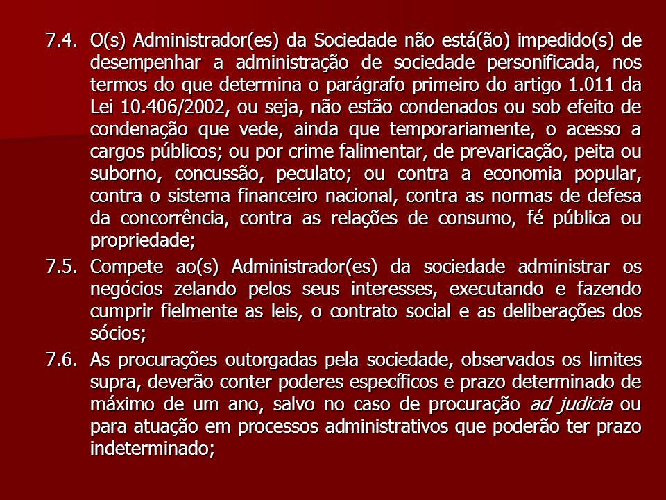 7.4. O(s) Administrador(es) da Sociedade não está(ão) impedido(s) de desempenhar a administração de sociedade personificada, nos termos do que determi