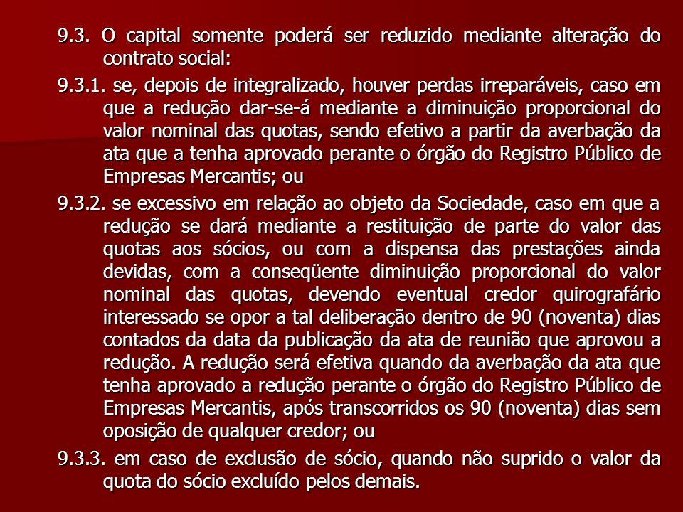 9.3. O capital somente poderá ser reduzido mediante alteração do contrato social: 9.3.1. se, depois de integralizado, houver perdas irreparáveis, caso