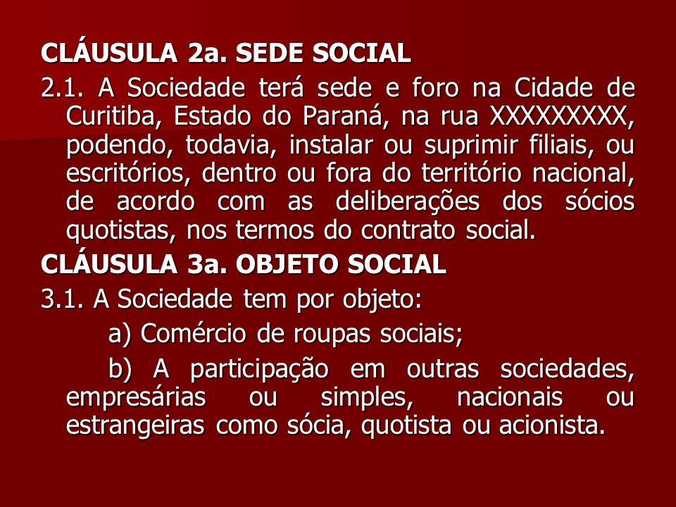 CLÁUSULA 2a. SEDE SOCIAL 2.1. A Sociedade terá sede e foro na Cidade de Curitiba, Estado do Paraná, na rua XXXXXXXXX, podendo, todavia, instalar ou su