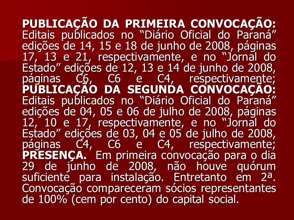 PUBLICAÇÃO DA PRIMEIRA CONVOCAÇÃO: Editais publicados no Diário Oficial do Paraná edições de 14, 15 e 18 de junho de 2008, páginas 17, 13 e 21, respec