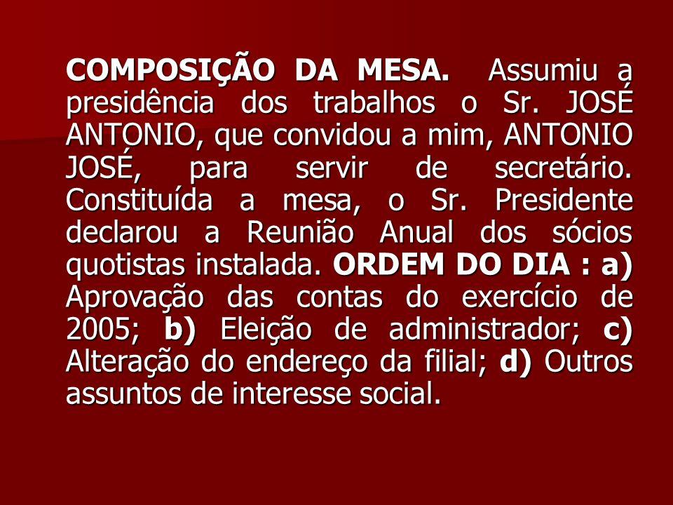 COMPOSIÇÃO DA MESA. Assumiu a presidência dos trabalhos o Sr. JOSÉ ANTONIO, que convidou a mim, ANTONIO JOSÉ, para servir de secretário. Constituída a