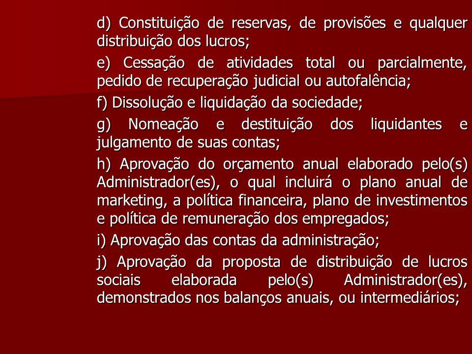 d) Constituição de reservas, de provisões e qualquer distribuição dos lucros; e) Cessação de atividades total ou parcialmente, pedido de recuperação j