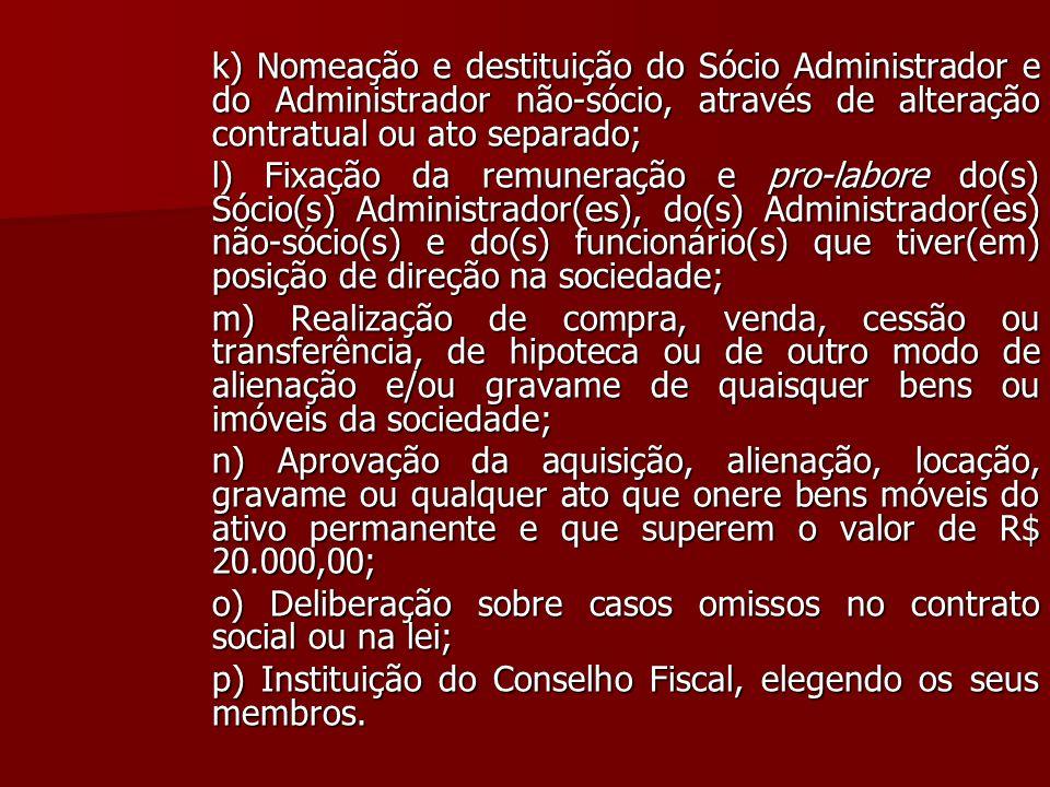 k) Nomeação e destituição do Sócio Administrador e do Administrador não-sócio, através de alteração contratual ou ato separado; l) Fixação da remunera