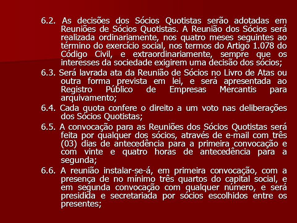 6.2. As decisões dos Sócios Quotistas serão adotadas em Reuniões de Sócios Quotistas. A Reunião dos Sócios será realizada ordinariamente, nos quatro m