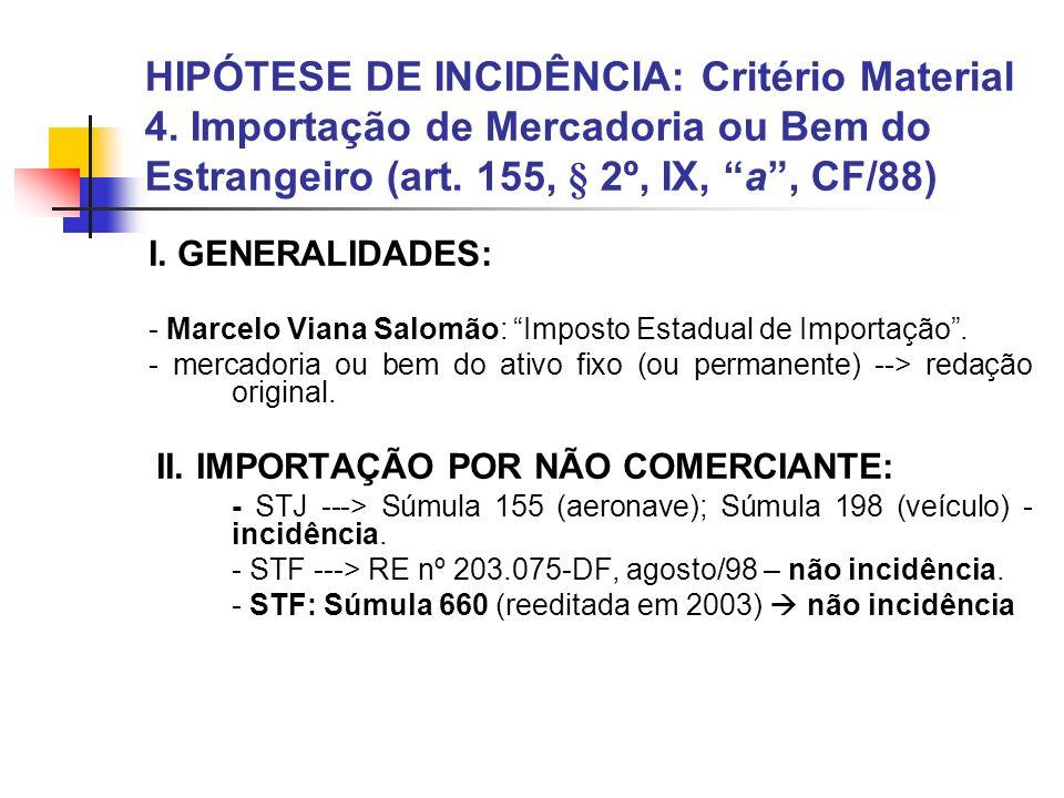HIPÓTESE DE INCIDÊNCIA: Critério Material 4. Importação de Mercadoria ou Bem do Estrangeiro (art. 155, § 2º, IX, a, CF/88) I. GENERALIDADES: - Marcelo