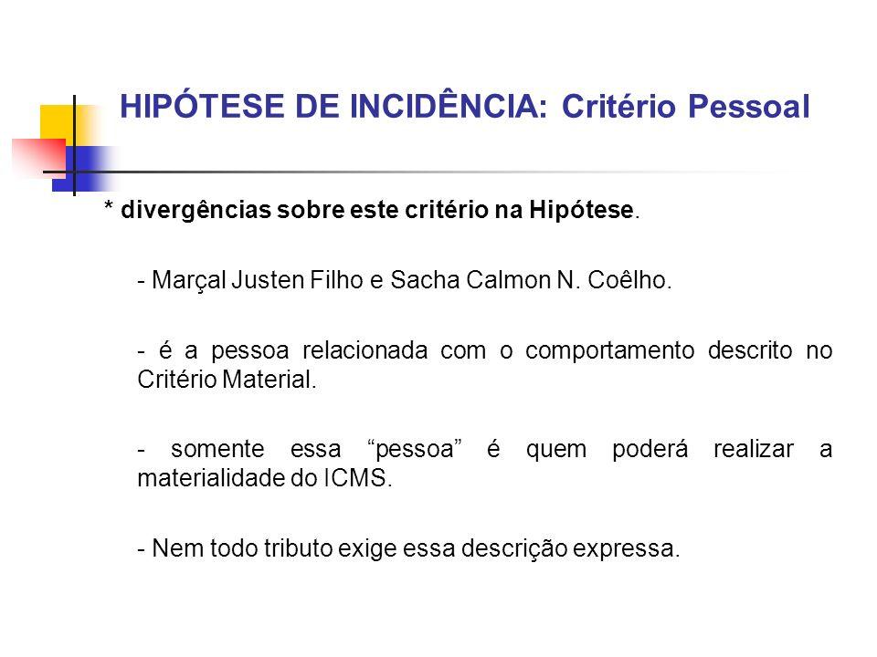 HIPÓTESE DE INCIDÊNCIA: Critério Pessoal * divergências sobre este critério na Hipótese. - Marçal Justen Filho e Sacha Calmon N. Coêlho. - é a pessoa