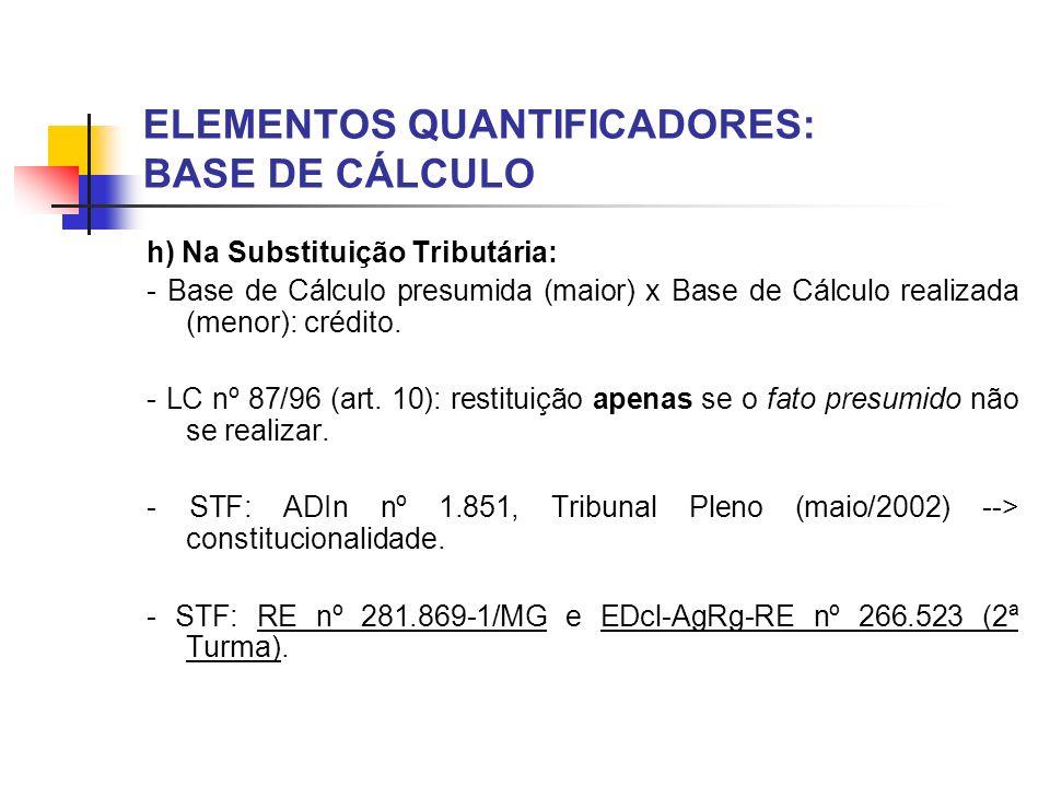 ELEMENTOS QUANTIFICADORES: BASE DE CÁLCULO h) Na Substituição Tributária: - Base de Cálculo presumida (maior) x Base de Cálculo realizada (menor): cré