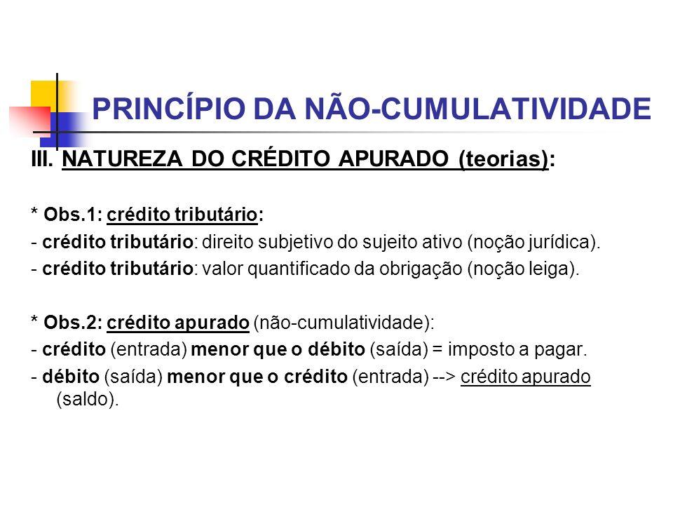 PRINCÍPIO DA NÃO-CUMULATIVIDADE III. NATUREZA DO CRÉDITO APURADO (teorias): * Obs.1: crédito tributário: - crédito tributário: direito subjetivo do su