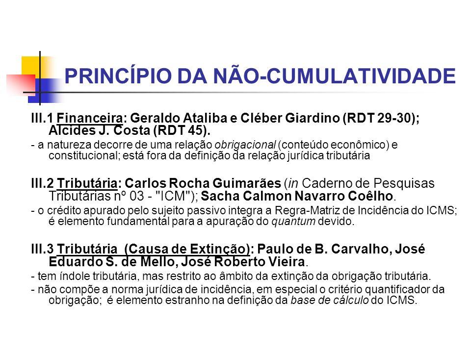 PRINCÍPIO DA NÃO-CUMULATIVIDADE III.1 Financeira: Geraldo Ataliba e Cléber Giardino (RDT 29-30); Alcides J. Costa (RDT 45). - a natureza decorre de um