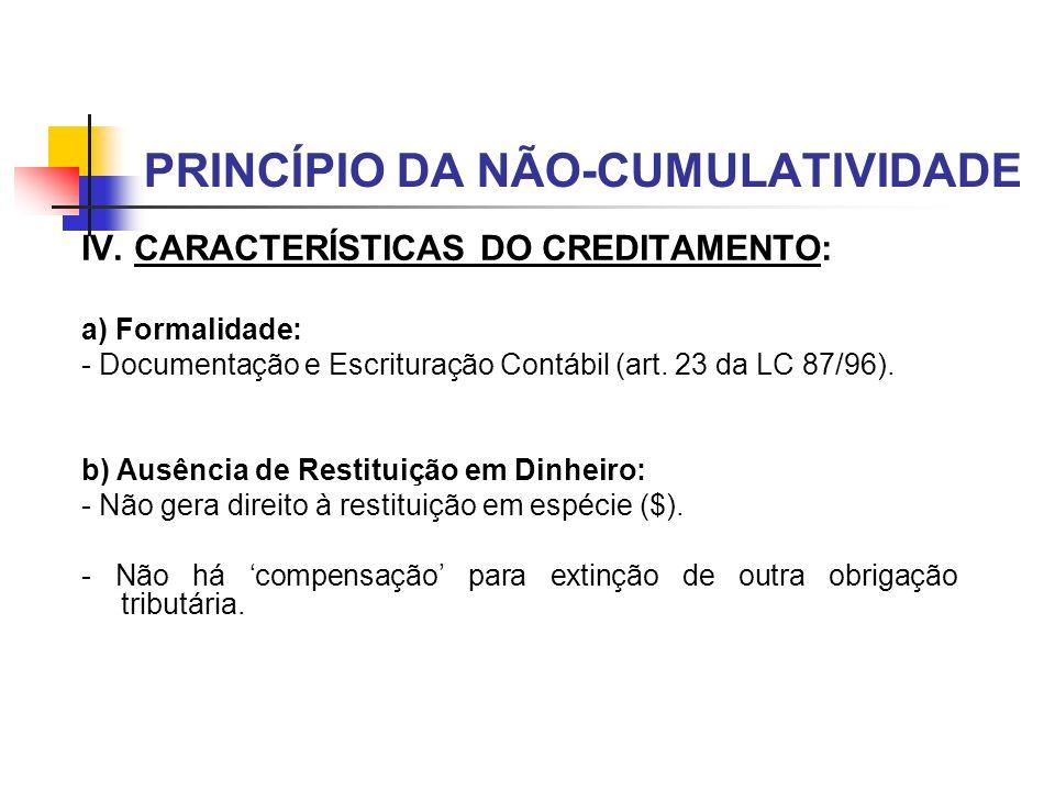 PRINCÍPIO DA NÃO-CUMULATIVIDADE IV. CARACTERÍSTICAS DO CREDITAMENTO: a) Formalidade: - Documentação e Escrituração Contábil (art. 23 da LC 87/96). b)