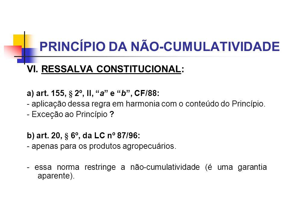 PRINCÍPIO DA NÃO-CUMULATIVIDADE VI. RESSALVA CONSTITUCIONAL: a) art. 155, § 2º, II, a e b, CF/88: - aplicação dessa regra em harmonia com o conteúdo d