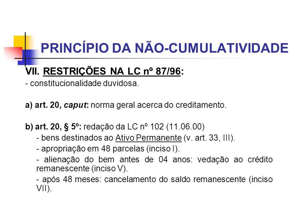 PRINCÍPIO DA NÃO-CUMULATIVIDADE VII. RESTRIÇÕES NA LC nº 87/96: - constitucionalidade duvidosa. a) art. 20, caput: norma geral acerca do creditamento.