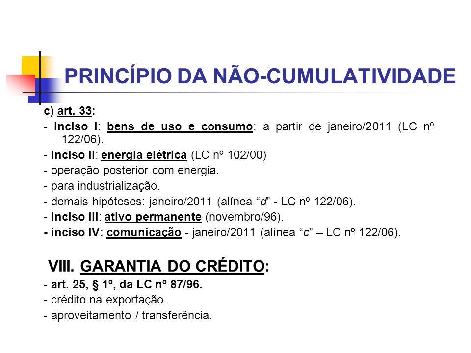 PRINCÍPIO DA NÃO-CUMULATIVIDADE c) art. 33: - inciso I: bens de uso e consumo: a partir de janeiro/2011 (LC nº 122/06). - inciso II: energia elétrica