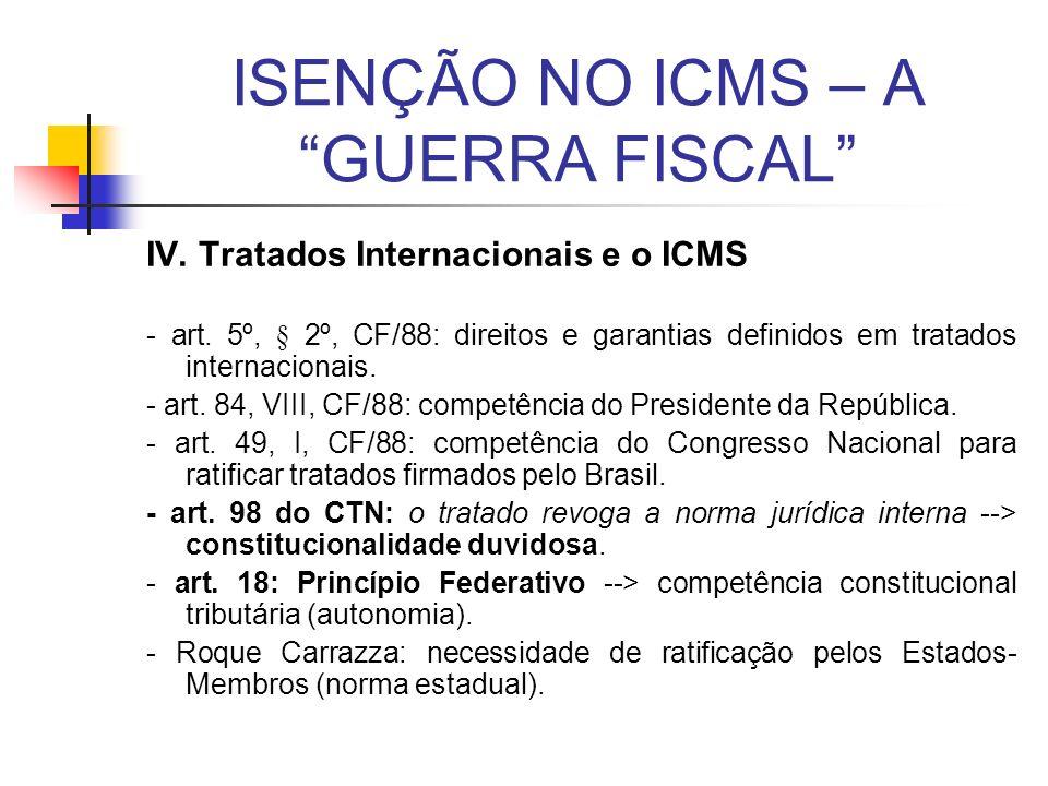 ISENÇÃO NO ICMS – A GUERRA FISCAL IV. Tratados Internacionais e o ICMS - art. 5º, § 2º, CF/88: direitos e garantias definidos em tratados internaciona