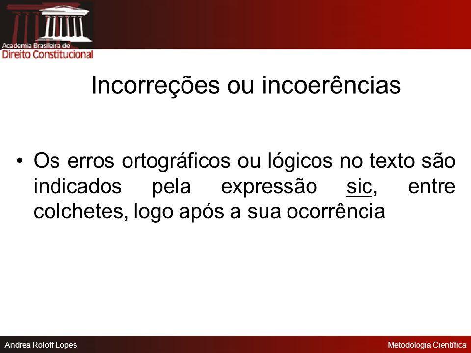 Andrea Roloff LopesMetodologia Científica Interpolação em Citação São acréscimos, explicações ou comentários inseridos em citações. Aparecem entre col