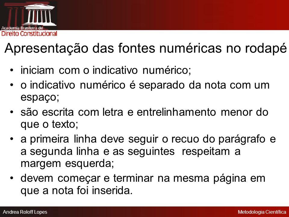 Andrea Roloff LopesMetodologia Científica Citação no sistema numérico A fonte da citação é indicada na nota de rodapé.