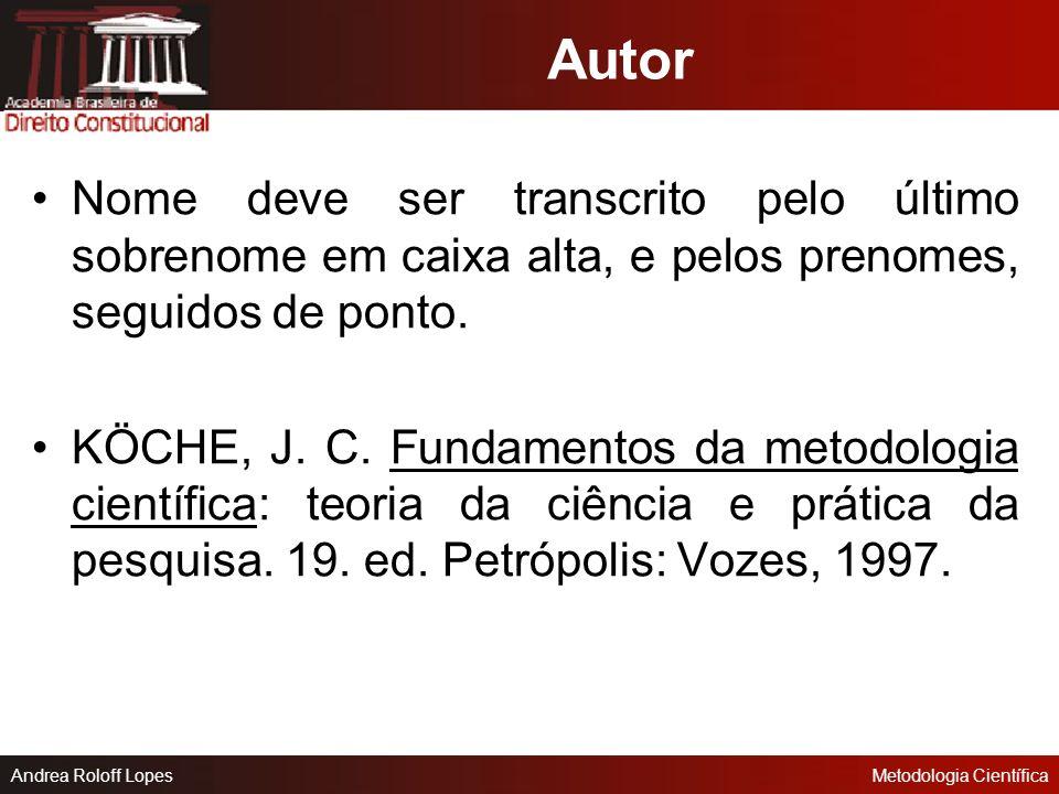 Andrea Roloff LopesMetodologia Científica Referência Conjunto de elementos que permitem a identificação de um documento, no todo ou em partes. AUTORIA