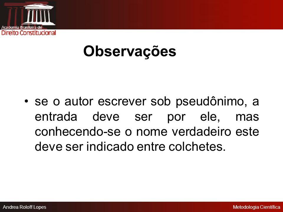 Andrea Roloff LopesMetodologia Científica quando o documento apresentar dois autores, a entrada deve ser feita pelo nome do primeiro mencionado, separ