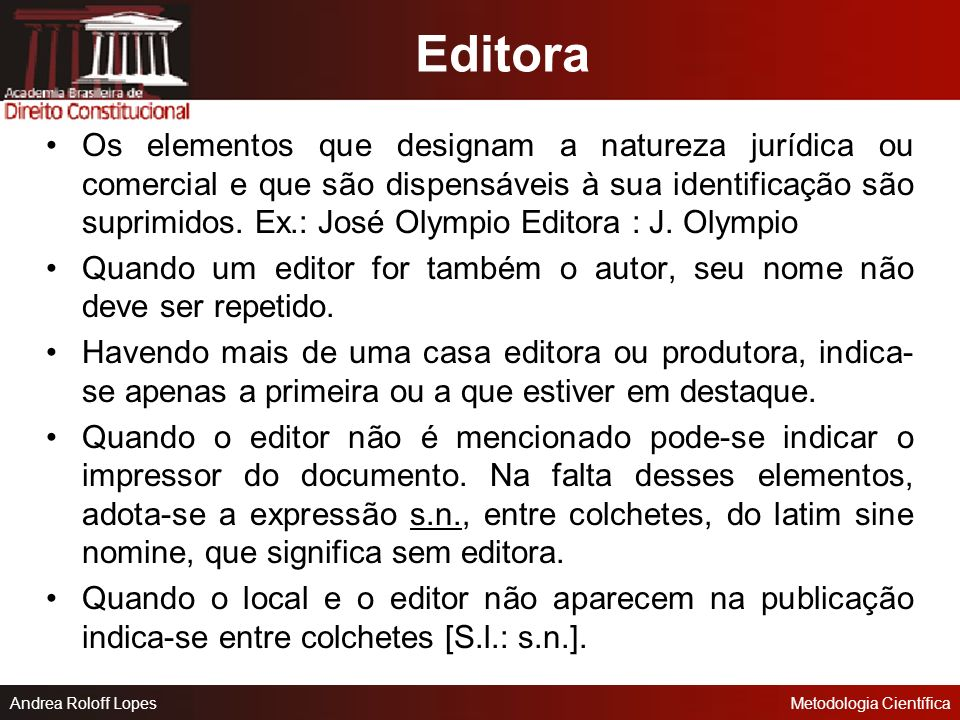 Andrea Roloff LopesMetodologia Científica Local Em caso de cidades homônimas, acrescenta-se o estado ou país (Ex: Viçosa, MG; Viçosa, RN); Quando exis