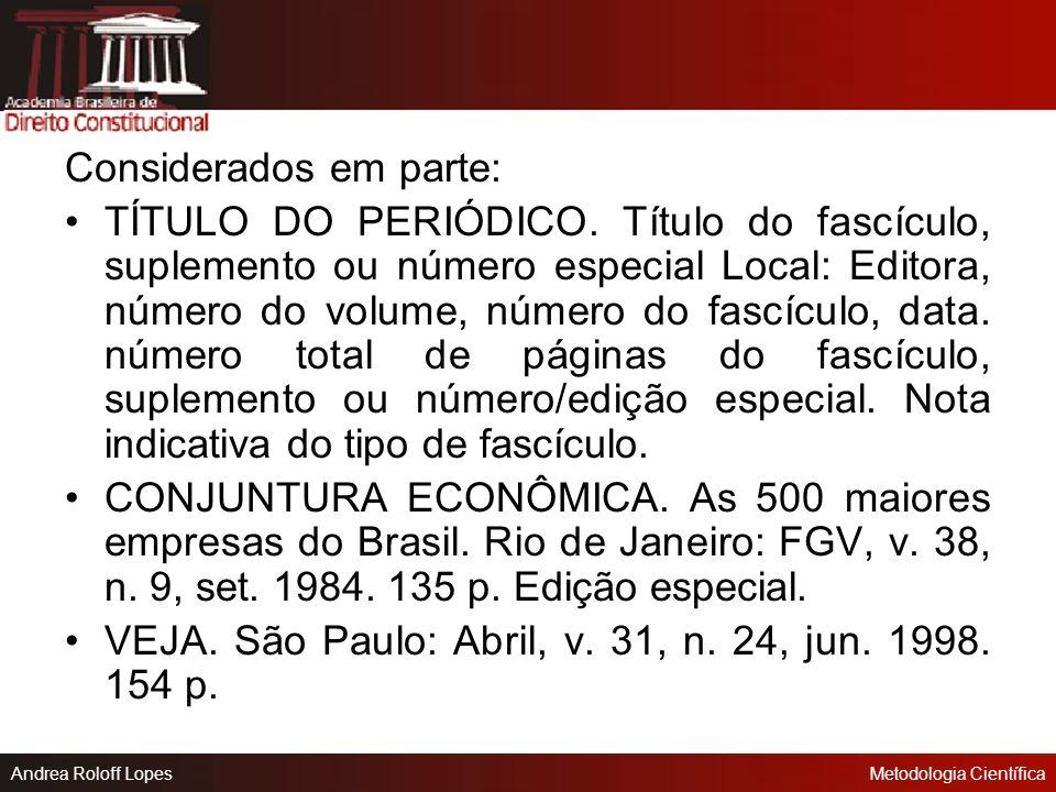 Andrea Roloff LopesMetodologia Científica Periódicos Considerados no todo: TÍTULO DO PERIÓDICO. Local: Editor, ano de início-término da publicação. Ex